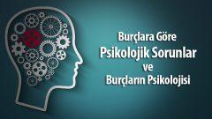 Burçlara Göre Psikolojik Sorunlar ve Burçların Psikolojisi