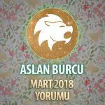 Aslan Burcu Mart 2018 Yorumu