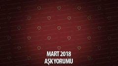 Burçlar Mart 2018 Aylık Aşk Yorumları