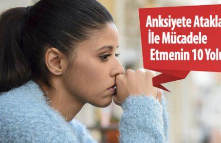 Anksiyete Atakları ile Mücadele Etmenin 10 Yolu