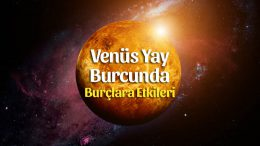 Venüs Yay Burcunda Yeni Yolculuğunda