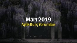 Mart 2019 Aylık Burç Yorumları