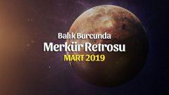 5 Mart 2019 Merkür Retrosu Balık Burcunda