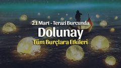 21 Mart Terazi Burcunda Dolunay Burçlara Etkileri