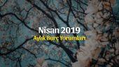 Nisan 2019 Aylık Burç Yorumları