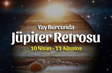 Yay Burcunda Jüpiter Retrosu Burçlara Etkileri 10 Nisan – 11 Ağustos