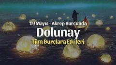 19 Mayıs Dolunay Akrep Burcunda Burçlara Etkileri
