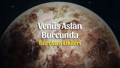 Venüs Aslan Burcunda 28 Temmuz 2019