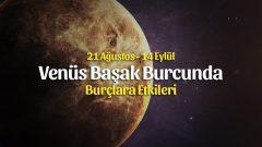Venüs Başak Burcunda 21 Ağustos 2019 – Burçlara Etkileri