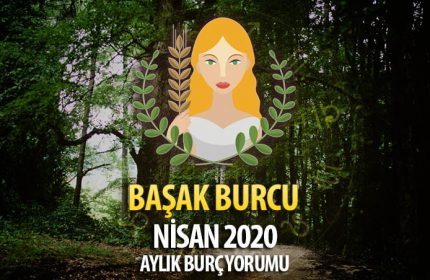 Başak Burcu Nisan 2020 Yorumu