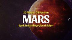Mars Balık Transiti Burçlara Etkileri 13 Mayıs – 28 Haziran 2020