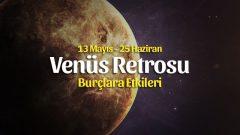 Venüs Retrosu Burçlara Etkileri 13 Mayıs – 25 Haziran 2020