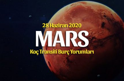Mars Koç Transiti Burç Yorumları – 28 Haziran 2020