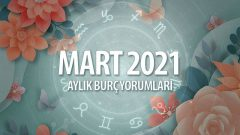 Mart 2021 Aylık Burç Yorumları