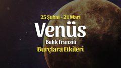 Venüs Balık Transiti Burç Yorumları – 25 Şubat 2021