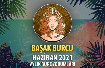 Başak Burcu Haziran 2021 Yorumu